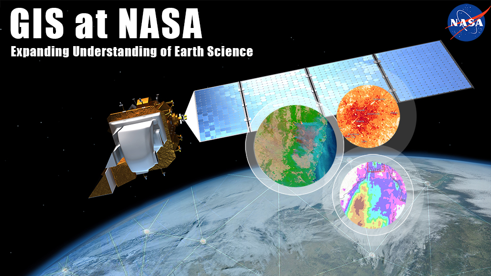 GIS at NASA: Expanding understanding of Earth Science